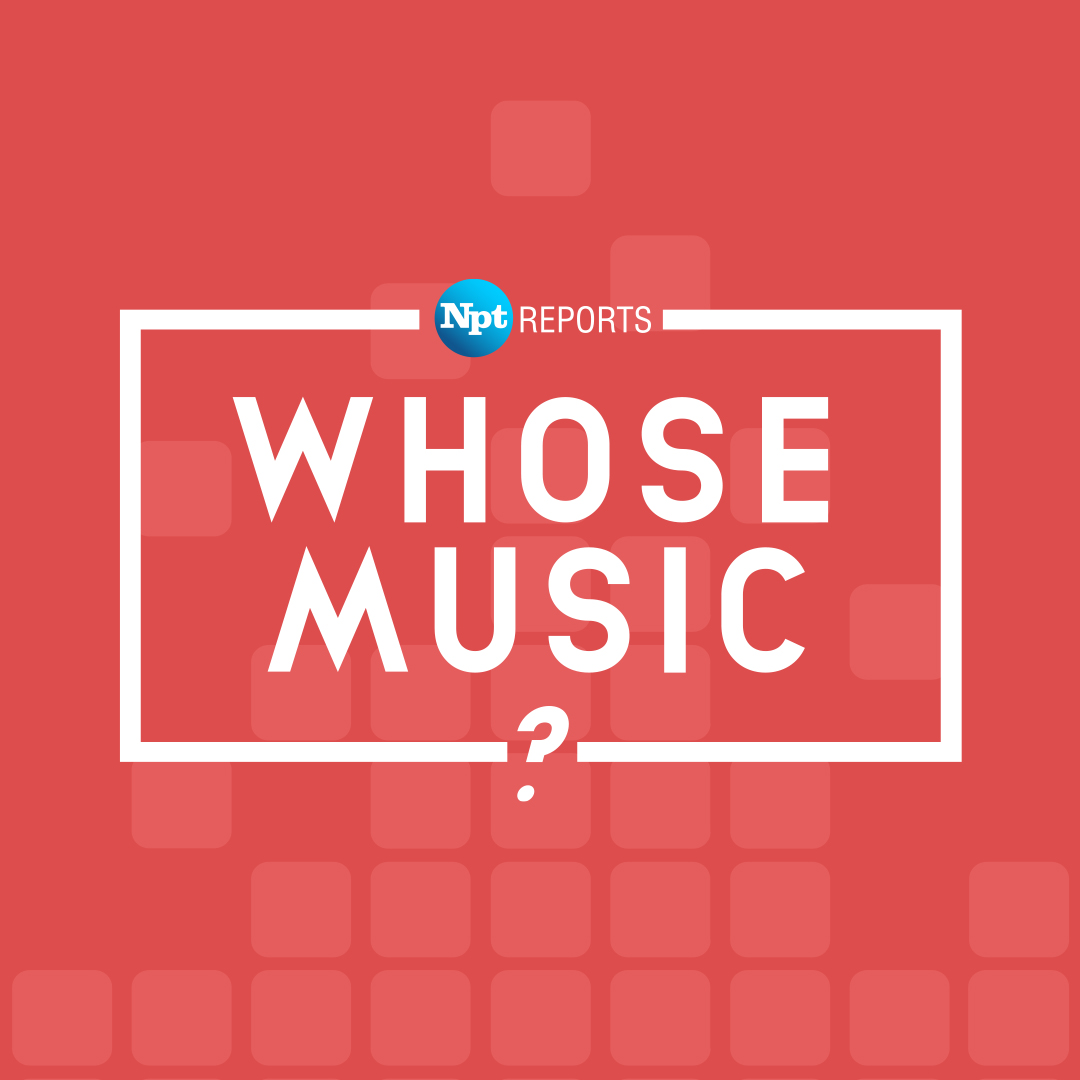 NPT Reports Whose Music?