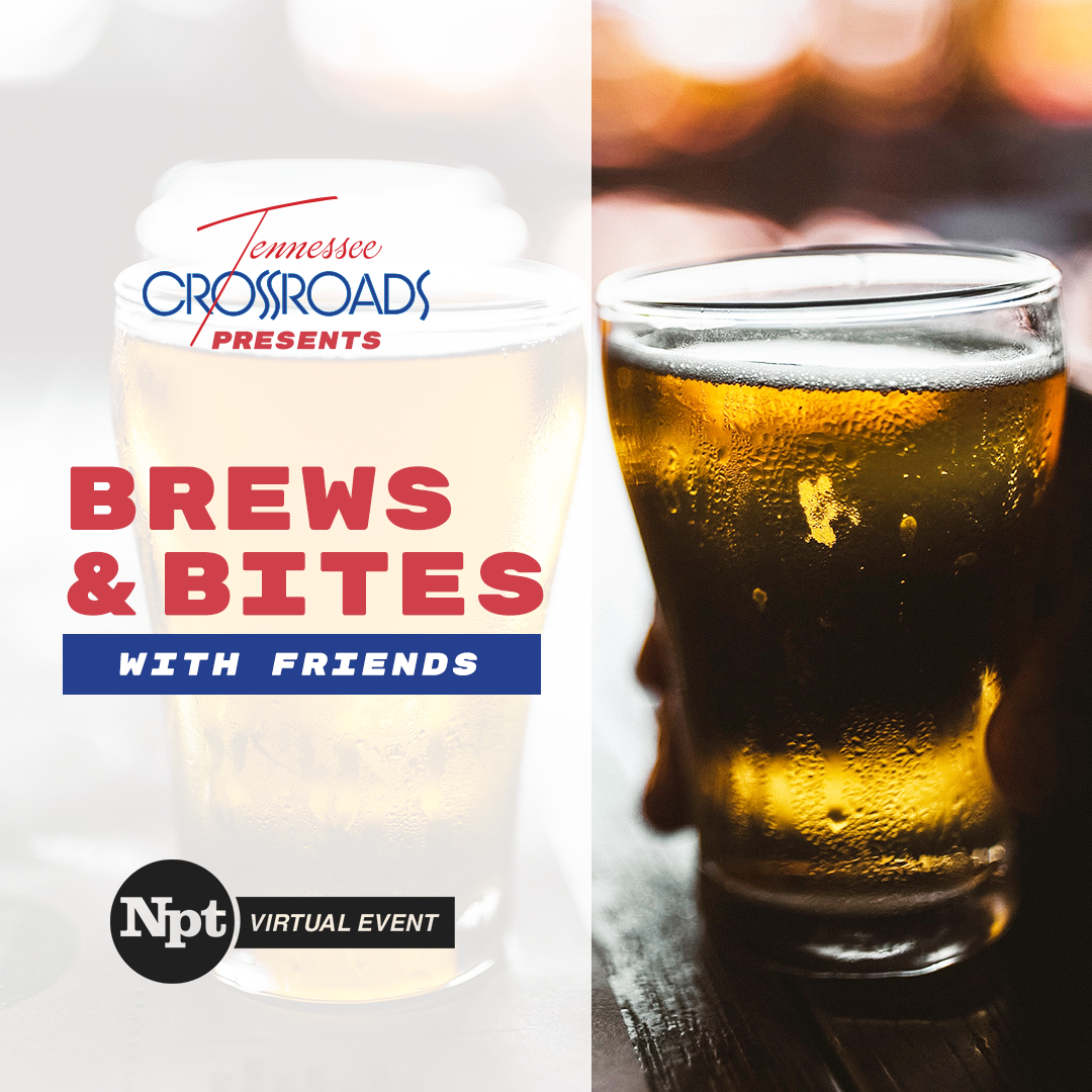 Brews and Bites with Friends Tennessee Crossroads NPT